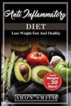 Anti-Inflammatory Diet: Any inflammation erased with an Easy Anti inflammatory diet plant based. how to follow the best rheumatoid arthritis Diet ... foods. (Lose Weight Fast And Healthy)
