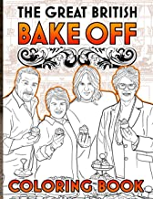 The Great British Bake Off Coloring Book: Awesome Coloring Books For Adults And Kids Anxiety