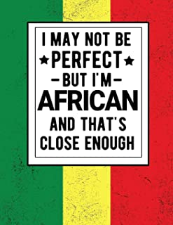 I May Not Be Perfect But I'm African And That's Close Enough African Heritage Gifts Africa Gifts: Funny Scottish Notebook ...