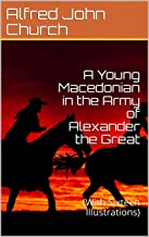 A Young Macedonian in the Army of Alexander the Great: (With Sixteen Illustrations)