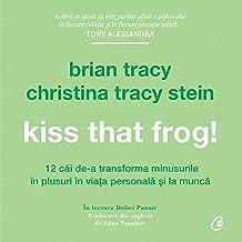 Kiss That Frog! (Romanian edition): 12 căi de-a transforma minusurile în plusuri în viața personală și la muncă