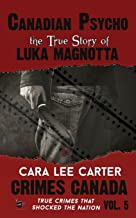 Canadian Psycho: The True Story of Luka Magnotta (Crimes Canada: True Crimes That Shocked The Nation) (Volume 5)