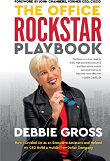 The Office Rockstar Playbook: How I Leveled Up as an Executive Assistant and Helped My CEO Build a Multibillion-Dollar Com...