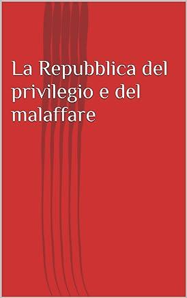 La Repubblica del privilegio e del malaffare