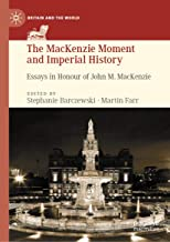The MacKenzie Moment and Imperial History: Essays in Honour of John M. MacKenzie (Britain and the World)