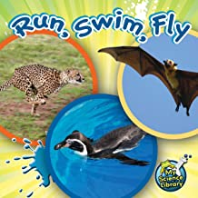 Run, Swim, Fly (My Science Library)