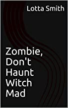 Zombie, Don't Haunt Witch Mad (Witch's Guide to Haunted Properties: Los Angeles: Mystery Book 4) (English Edition)