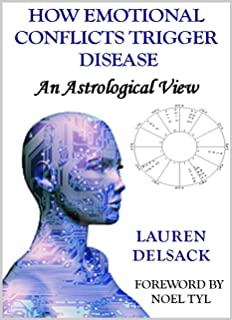 How Emotional Conflicts Trigger Disease: An Astrological View (English Edition)