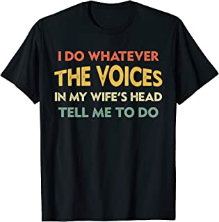 I Do Whatever The Voices In My Wife's Head Tell Me To Do T-Shirt