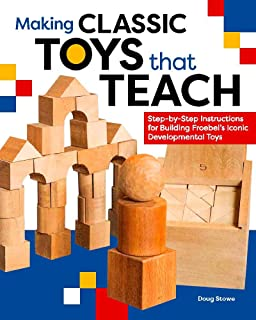 Making Classic Toys That Teach: Step-by-Step Instructions for Building Froebel's Iconic Developmental Toys