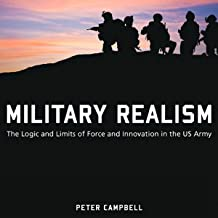 Military Realism: The Logic and Limits of Force and Innovation in the U.S. Army