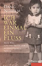 Ich war einmal ein Fluss: Mein Weg von der Ärztin zur buddhistischen Nonne (German Edition)