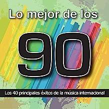 Lo Mejor de los 90: Los 40 Principales Éxitos de la Música Internacional. Cuarenta Canciones Pop Rock y Dance Años Noventa