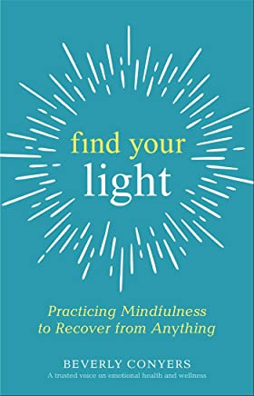 Find Your Light: Practicing Mindfulness to Recover from Anything (English Edition)