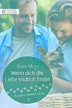 Wenn dich die Liebe endlich findet (Paradise Animal Clinic 3) (German Edition)
