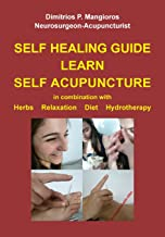 Self healing guide: Learn Self Acupuncture in combination with Herbs, Relaxation, Diet, Hydrotherapy