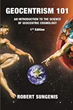 Geocentrism 101 Sixth edition