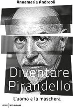 Scaricare Libri Diventare Pirandello. L'uomo e la maschera PDF