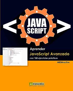 Aprender Javascript Avanzado con 100 ejercicios prácticos (APRENDER...CON 100 EJERCICIOS PRÁCTICOS nº 1) (Spanish Edition)