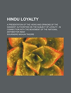 Hindu Loyalty; A Presentation of the Views and Opinions of the Sanskrit Authorities on the Subject of Loyalty in Connectio...
