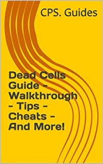 Dead Cells Guide - Walkthrough - Tips - Cheats - And More! (English Edition)