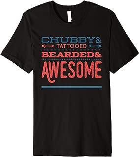 Chubby& bearded Tattooed& awesome | Fathers day shirt Premium T-Shirt
