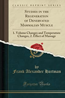 Studies in the Regeneration of Denervated Mammalian Muscle: 1. Volume Changes and Temperature Changes, 2. Effect of Massag...