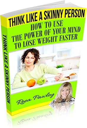 Think Like a Skinny Person: How to Use the Power of Your Mind to Lose Weight Faster