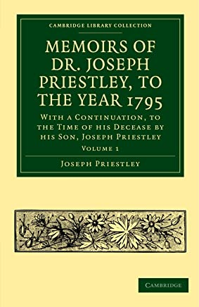 Memoirs of Dr. Joseph Priestley (Cambridge Library Collection - Physical  Sciences)