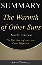 Summary: The Warmth of Other Suns: The Epic Story of America's Great Migration - A Guide to the Book of Isabel Wilkerson (Speed Summaries 11)
