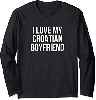 I Love My Croatian Boyfriend Long Sleeve T-Shirt