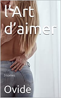 l'Art d'aimer : 3 tomes (French Edition)