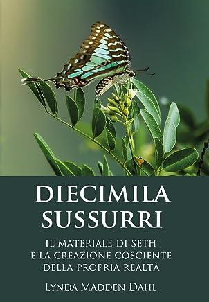 DIECIMILA SUSSURRI: Il materiale di Seth e la creazione cosciente della propria realtà