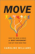 Move: How the New Science of Body Movement Can Set Your Mind Free