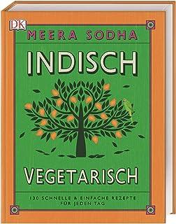 Indisch vegetarisch: 130 schnelle & einfache Rezepte