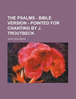The Psalms - Bible Version - Pointed for Chanting by J. Troutbeck