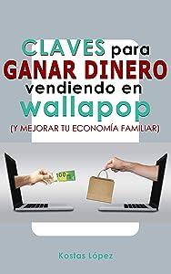 Kostas LópezClaves para ganar dinero vendiendo en Wallapop: Y mejorar tu economía familiar