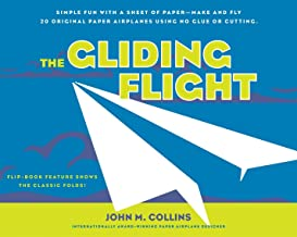 The Gliding Flight: Simple Fun with a Sheet of Paper--Make and Fly 20 Original Paper Airplanes Using No Glue or Cutting