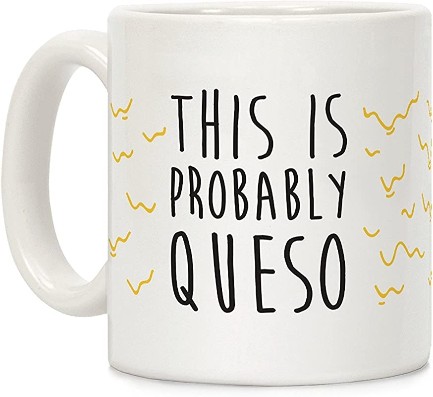 LookHUMAN This Is Probably Queso White 11 Ounce Ceramic Coffee Mug