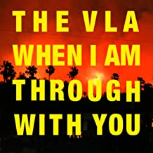 the vla when i am through with you