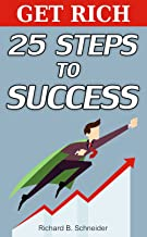 Get Rich: 25 steps to success: Break the rules and know the secrets! Self help for making Money, Online Business and from effective people