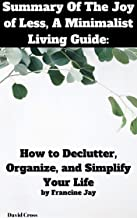 Summary Of The Joy of Less, A Minimalist Living Guide: How to Declutter, Organize, and Simplify Your Life by Francine Jay