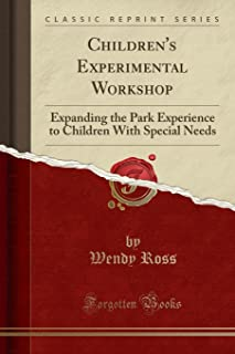 Children's Experimental Workshop: Expanding the Park Experience to Children with Special Needs (Classic Reprint)