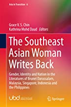 The Southeast Asian Woman Writes Back: Gender, Identity and Nation in the Literatures of Brunei Darussalam, Malaysia, Singapore, Indonesia and the Philippines (Asia in Transition Book 6)