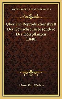 Uber Die Reproduktionskraft Der Gewachse Insbesondere Der Holzpflanzen (1840)