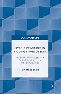 Hybrid Practices in Moving Image Design: Methods of Heritage and Digital Production in Motion Graphics