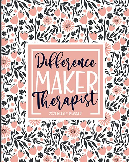 Difference Maker: Therapist Planner 2021: Jan 01 - Dec 31, 1 Year Weekly And Monthly Planner, Schedule Organizer, Gift Idea For Therapists, Pink Floral Print