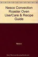Nesco Convection Roaster Oven Use/Care & Recipe Guide
