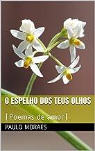 O Espelho dos Teus Olhos: (Poemas de amor) (Portuguese Edition)