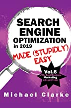 Search Engine Optimization in 2019 Made (Stupidly) Easy (Small Business Marketing Made (Stupidly) Easy)